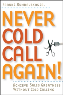 Never Cold Call Again : Achieve Sales Greatness Without Cold Calling, Paperback / softback Book