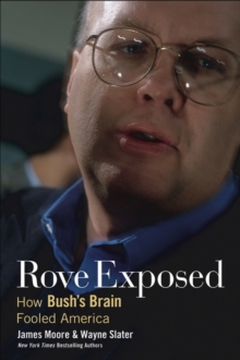 Rove Exposed : How Bush's Brain Fooled America, Paperback / softback Book