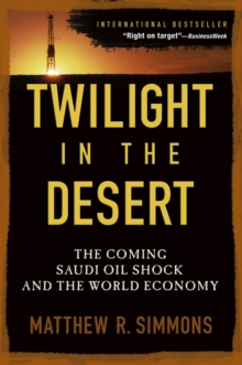 Twilight in the Desert : The Coming Saudi Oil Shock and the World Economy, Paperback Book