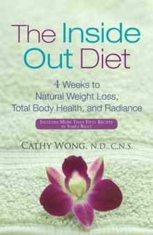 The Inside-out Diet : 4 Weeks to Natural Weight Loss, Total Body Health, and Radiance, Hardback Book