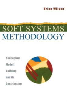 Soft Systems Methodology : Conceptual Model Building and Its Contribution, Hardback Book