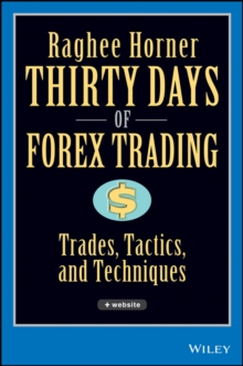 Thirty Days of Forex Trading : Trades, Tactics, and Techniques, Hardback Book