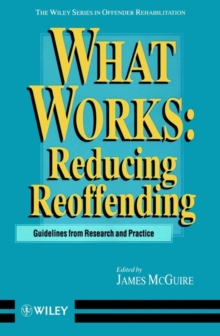 What Works : Reducing Re-offending: Guidelines from Research and Practice, Paperback Book
