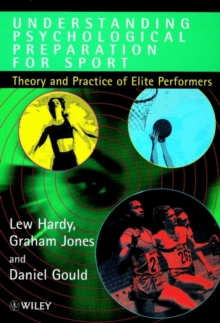 Understanding Psychological Preparation for Sport : Theory and Practice of Elite Performers, Paperback Book