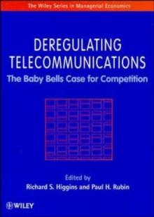 Deregulating Telecommunications : The Baby Bells Case for Competition, Hardback Book
