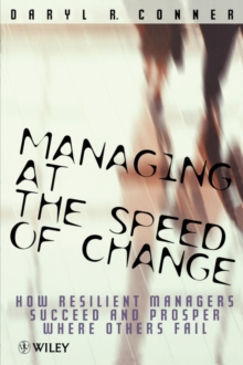 Managing at the Speed of Change : How Resilient Managers Succeed and Prosper Where Others Fail, Paperback Book