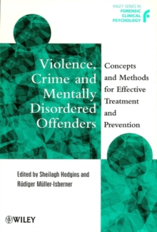Violence, Crime and Mentally Disordered Offenders : Concepts and Methods in Effective Treatment and Prevention, Paperback Book