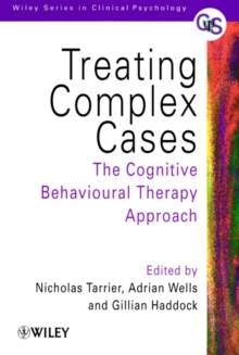 Treating Complex Cases : The Cognitive Behavioural Therapy Approach, Paperback / softback Book