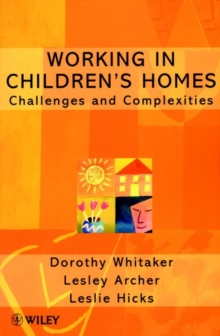 Working in Children's Homes : Challenges and Complexities, Paperback / softback Book