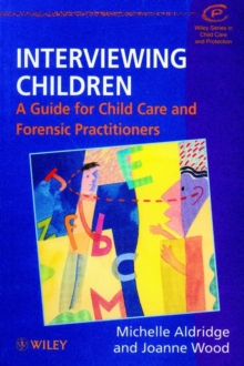 Interviewing Children : A Guide for Child Care and Forensic Practitioners, Paperback Book