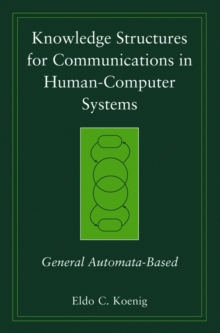 Knowledge Structures for Communications in Human-Computer Systems : General Automata-Based, Paperback / softback Book