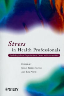 Stress in Health Professionals : Psychological and Organisational Causes and Interventions, Paperback Book