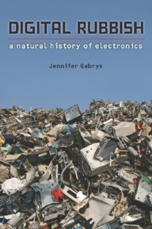 Digital Rubbish : A Natural History of Electronics, Paperback / softback Book