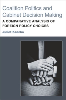 Coalition Politics and Cabinet Decision Making : A Comparative Analysis of Foreign Policy Choices, Paperback / softback Book