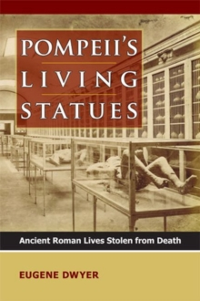 Pompeii's Living Statues : Ancient Roman Lives Stolen from Death, Paperback / softback Book