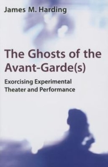 The Ghosts of the Avant-Garde(s) : Exorcising Experimental Theater and Performance, Paperback / softback Book