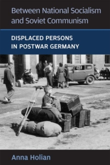 Between National Socialism and Soviet Communism : Displaced Persons in Postwar Germany, Paperback / softback Book