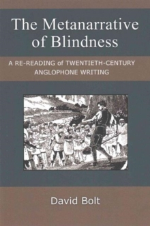 The Metanarrative of Blindness : A Re-reading of Twentieth-Century Anglophone Writing, Paperback / softback Book