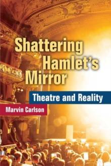 Shattering Hamlet's Mirror : Theatre and Reality, Paperback Book