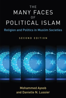 The Many Faces of Political Islam : Religion and Politics in Muslim Societies, Paperback / softback Book