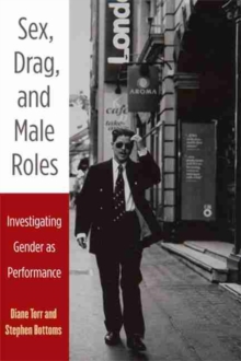 Sex, Drag, and Male Roles : Investigating Gender as Performance, Paperback / softback Book