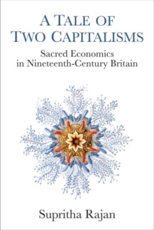 A Tale of Two Capitalisms : Sacred Economics in Nineteenth-Century Britain, Paperback / softback Book