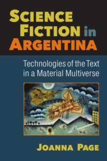 Science Fiction in Argentina : Technologies of the Text in a Material Multiverse, Paperback / softback Book