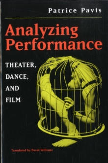 Analyzing Performance : Theater, Dance and Film, Paperback / softback Book