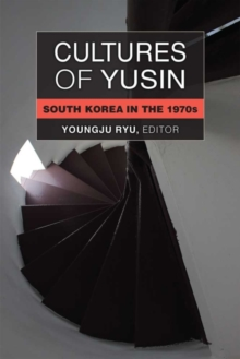Cultures of Yusin : South Korea in the 1970s, Hardback Book
