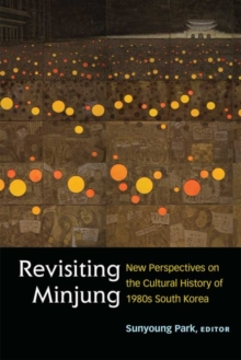 Revisiting Minjung : New Perspectives on the Cultural History of 1980s South Korea, Hardback Book