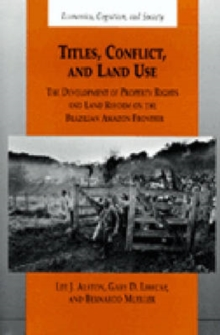 Titles, Conflict and Land Use : The Development of Property Rights and Land Reform on the Brazilian Amazon Frontier, Hardback Book