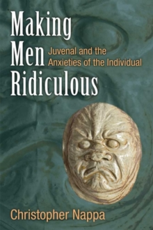 Making Men Ridiculous : Juvenal and the Anxieties of the Individual, Hardback Book