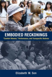 "Embodied Reckonings : ""Comfort Women,"" Performance, and Transpacific Redress, Hardback Book"
