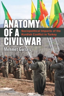 Anatomy of a Civil War : Sociopolitical Impacts of the Kurdish Conflict in Turkey, Hardback Book