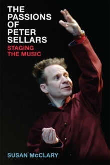 The Passions of Peter Sellars : Staging the Music, Hardback Book