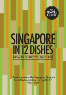 Singapore in 12 Dishes : How to Eat Like You Live There, Paperback / softback Book
