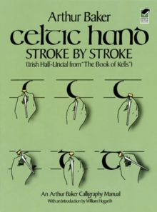 "Celtic Hand Stroke by Stroke (Irish Half-Uncial from ""The Book of Kells"") : An Arthur Baker Calligraphy Manual, Paperback / softback Book"