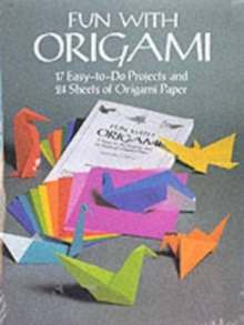 Fun with Origami : 17 Easy-to-Do Projects and 24 Sheets of Origami Paper., Paperback Book