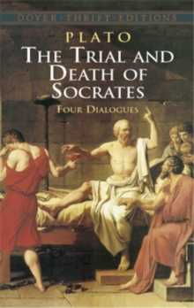 The Trial and Death of Socrates: Four Dialogues, Paperback Book