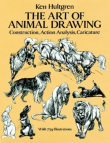 The Art of Animal Drawing : Construction, Action, Analysis, Caricature, Paperback / softback Book