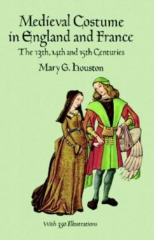 Medieval Costume in England and France : The 13th, 14th and 15th Centuries, Paperback / softback Book