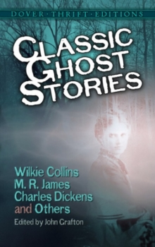 Classic Ghost Stories by Wilkie Collins, M. R. James, Charles Dickens and Others, Paperback Book
