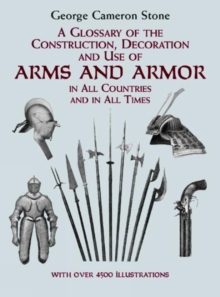 A Glossary of the Construction, Decoration and Use of Arms and Armor : in All Countries and in All Times, Paperback / softback Book