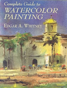 Complete Guide to Watercolor Painting, Paperback / softback Book