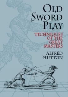 Old Sword Play : Techniques of the Great Masters, Paperback / softback Book