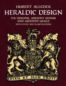 Heraldic Design : Its Origins, Ancient Forms and Modern Usage, Paperback / softback Book