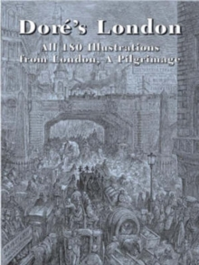Dore's London : All 180 Illustrations from London, a Pilgrimage, Paperback Book
