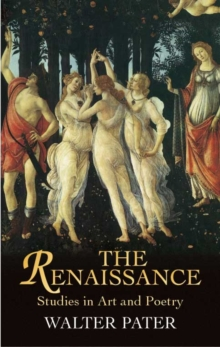 The Renaissance : Studies in Art and Poetry, Paperback / softback Book