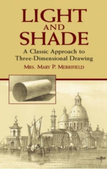 Light and Shade : A Classic Approach to Three-Dimensional Drawing, Paperback / softback Book