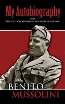 "My Autobiography : With ""The Political and Social Doctrine of Fascism"", Paperback / softback Book"